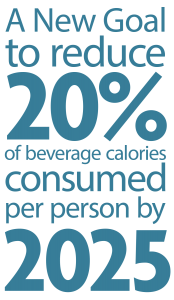 A new goal to reduce 20{4b9a69d6f7c2c92825d000e374e26d71187e63472c42c3920079a48239e7d0e9} of beverage calories consumed per person by 2025